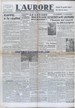 AURORE (L') [No 255] du 12/06/1945 - LE LEVANT MONNAIE D'ECHANGE - LE SECRET DE LALMAND L'HOMME QUI NOURRIT LA BELGIQUE - J'AI TOUJOURS RESISTE AUX ALLEMANDS DECLARE PETAIN - ORADOUR - TEMOIGNAGE DE LA BARBARIE NAZIE - REVELATIONS SUR LA MORT DE DORIOT MESSAGE DE EISENHOWER AUX PARISIENS - LA BATAILLE D'ALGER POUR LA REPUBLIQUE - DARLAN - GIRAUD OU DE GAULLE