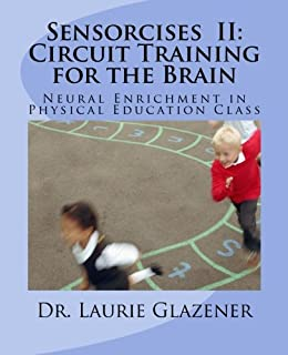 Sensorcises II Circuit Training for the Brain: Neural Enrichment in Physical Education Class by [Glazener, Laurie]