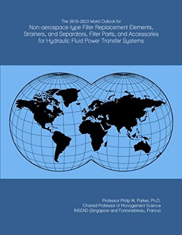 The 2018-2023 World Outlook for Non-aerospace-type Filter Replacement Elements, Strainers, and Separators, Filter Parts, and Accessories for Hydraulic Fluid Power Transfer Systems