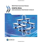 OECD Public Governance Reviews Costa Rica: Good Governance, from Process to Results
