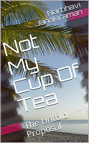 Not My Cup Of Tea: The Untold Proposal (From my heart) (English Edition) -