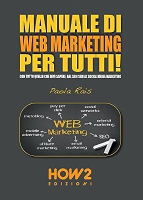 Manuale di web marketing per tutti! Con tutto quello che devi sapere, dal SEO/SEM al social media marketing