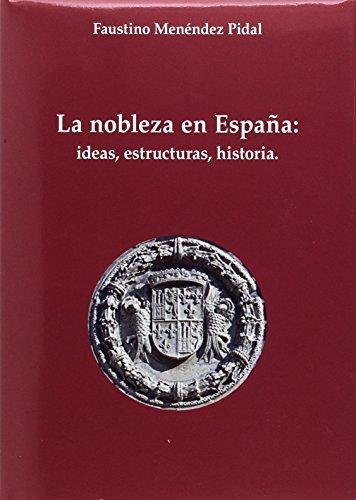 La nobleza en España: Ideas, estructura, historia