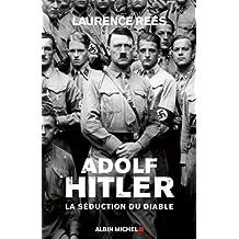 Adolf Hitler : La séduction du diable