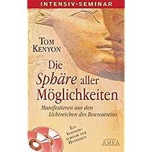 DIE SPHÄRE ALLER MÖGLICHKEITEN [Buch & mp3-CDs]: Manifestieren aus den Lichtreichen des Bewusstseins