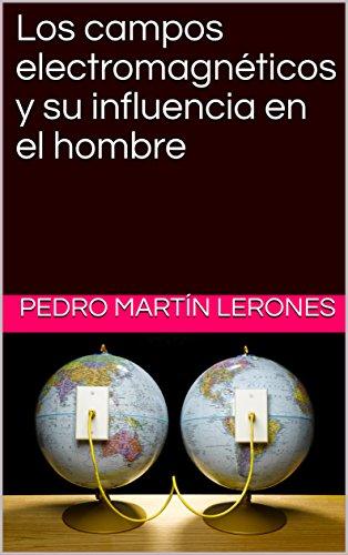 Los campos electromagnéticos y su influencia en el hombre por Pedro Martín Lerones