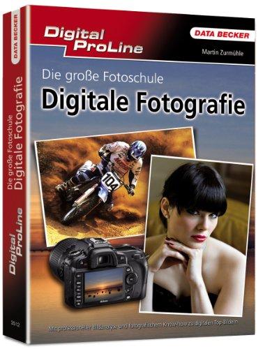 Die große Fotoschule: Digitale Fotografie