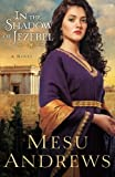 In the Shadow of Jezebel: A Novel by Mesu Andrews (2014-03-04)