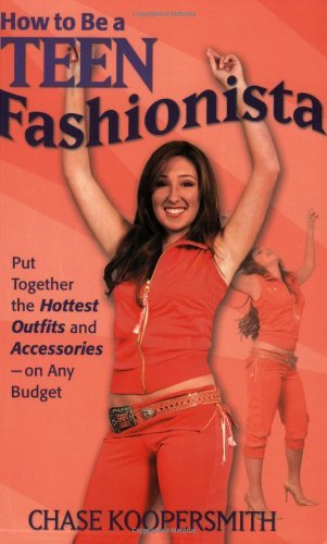 How to be a Teen Fashionista: How I Got Through an Entire Year of High School Without Wearing the Same Outfit Twice, and How You Can, Too! by Chase Koopersmith (2-Aug-2005) Paperback