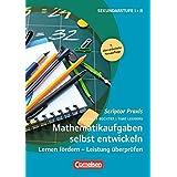 Scriptor Praxis: Mathematikaufgaben selbst entwickeln: Lernen fördern - Leistung überprüfen