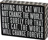 Primitives by Kathy Box Schild Saving One Cat Will Not Change The World But Surely for That One Cat The World Will Change Forever, 20,3 x 15,2 cm