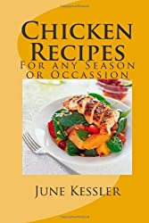 Chicken Recipes: Quick and Easy Chicken Recipes For any Season or Occassion: Volume 1 by Ms June M Kessler (2012-06-25)