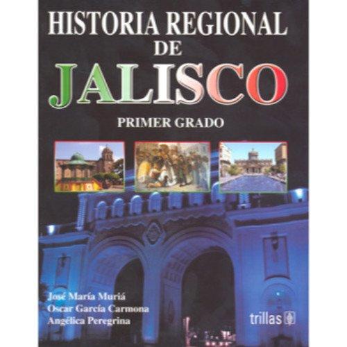 Descargar Libro Historia regional de Jalisco / Jalisco Regional History: Primer Grado De Secundaria / 9th Grade High School de Jose Maria Muria