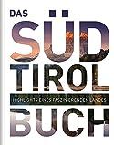 Das Südtirol Buch: Highlights eines faszinierenden Landes (KUNTH Das ... Buch. Highlights einer faszinierenden Stadt) -