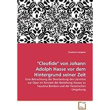 """""""Cleofide"""" von Johann Adolph Hasse vor dem Hintergrund seiner Zeit: Eine Betrachtung der Bearbeitung des Librettos zur Oper im Kontext der Beziehung ... Bordoni und der historischen Umgebung"""