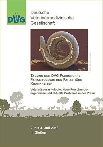Tagung der DVG-Fachgruppe Parasitologie und parasitäre Krankheiten: Veterinärparasitologie: Neue Forschungsergebnisse und aktuelle Probleme in der Praxis, 2. bis 4. Juli 2018 in Gießen