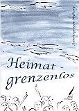 Heimat - grenzenlos: Anthologie