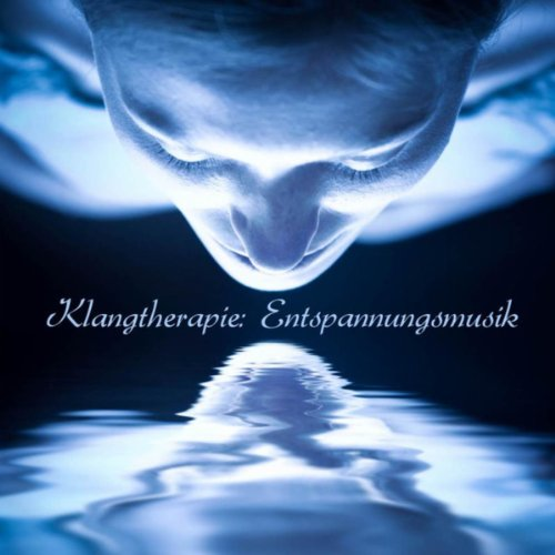 Klangtherapie (Entspannungsmusik für Ruhe, Meditation und Konzentration - Klangschalenmassage für Gelassenheit und Selbstliebe - Ruhige Musik und Klangmassage)