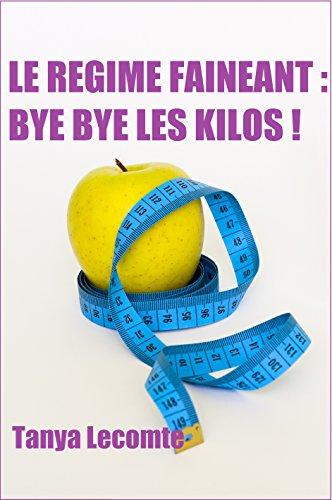 Le régime fainéant : Bye bye les kilos !