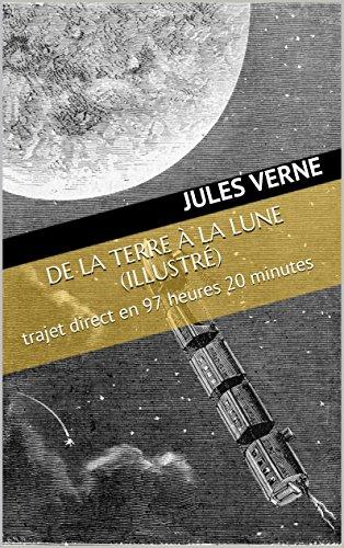 De la Terre à la Lune (Illustré): trajet direct en 97 heures 20 ...