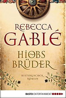 Hiobs Brüder: Historischer Roman von [Gablé, Rebecca]