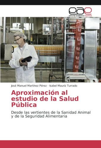 Aproximación al estudio de la Salud Pública: Desde las vertientes de la Sanidad Animal y de la Seguridad Alimentaria por José Manuel Martínez Pérez