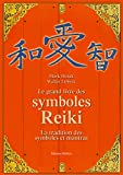 Le grand livre des symboles Reiki : Symboles et mantra dans le système de guérison par l'énergie Reiki de Mikao Usui