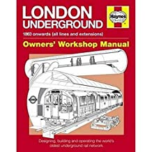 London Underground Manual: Designing, Building and Operating the World's Oldest Underground Rail Network (Haynes Manuals) (Haynes Owners' Workshop Manuals)