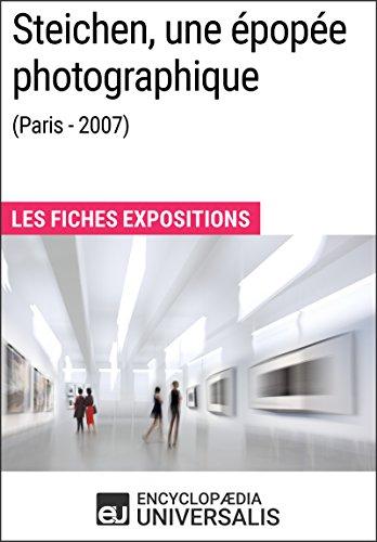 Steichen, une épopée photographique (Paris - 2007): Les Fiches Exposition d'Universalis par Encyclopaedia Universalis