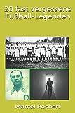 20 fast vergessene Fußball-Legenden