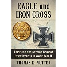 Eagle and Iron Cross: American and German Combat Effectiveness in World War II