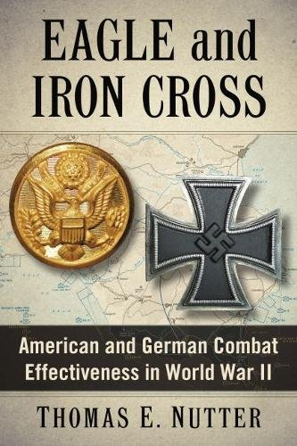 Eagle and Iron Cross: American and German Combat Effectiveness in World War II -