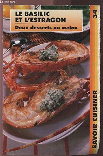 SAVOIR CUISINER (supplément n°34) : LE BASILIC ET L'ESTRAGON - DEUX DESSERTS AU MELON.