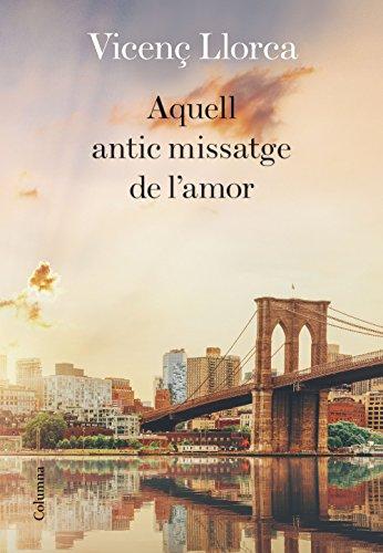 Aquell antic missatge de l'amor (Catalan Edition) por Vicenç Llorca Berrocal