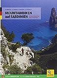 Mountainbiken auf Sardinien: 77 Touren zwischen Meer und Bergen