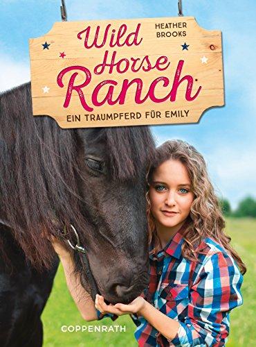 Download Wild Horse Ranch - Sammelband 2 in 1: Ein Traumpferd für Emily