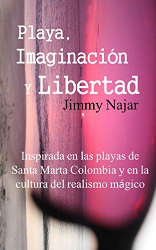 Playa, Imaginación y Libertad: Inspirada en las playas de Santa Marta Colombia y en la cultura del realismo mágico por Jimmy Najar