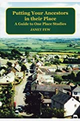 Putting Your Ancestors in Their Place: A Guide to One Place Studies: Written by Janet Few, 2014 Edition, Publisher: The Family History Partnership [Paperback] Paperback