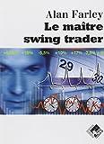Le maître swing trader : Outils et techniques pour tirer profit des remarquables opportunités qu'offre le trading à court terme.