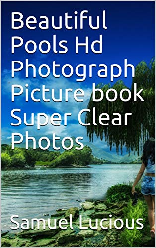 Beautiful Pools Hd Photograph Picture book Super Clear Photos (English Edition)