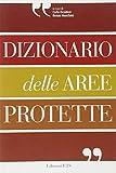 eBook Gratis da Scaricare Dizionario delle aree protette (PDF,EPUB,MOBI) Online Italiano