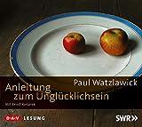 Anleitung zum Unglücklichsein: Lesung mit Ernst Konarek (2 CDs) - Paul Watzlawick