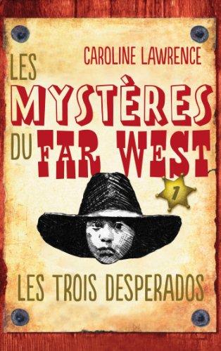 Les Mystères du Far West - Tome 1 : Les Trois Desperados (Détective Pinkerton) par [Lawrence, Caroline]