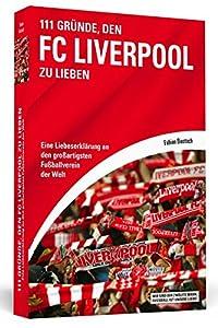 111 Gründe, den FC Liverpool zu lieben: Eine Liebeserklärung an den großartigsten Fußballverein der Welt by Schwarzkopf + Schwarzkopf