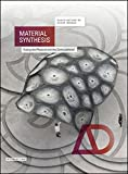 Material Synthesis - Fusing the Physical and the Computational Ad (Architectural Design)