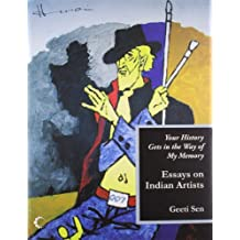 Your History Gets In The Way Of My Memory : Essays On Indian Artists