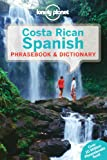 Costa Rican Spanish Phrasebook & Dictionary (Lonely Planet Phrasebook and Dictionary)