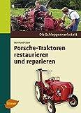 Porsche-Traktoren restaurieren und reparieren - Bernhard Köser