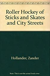 Roller Hockey of Sticks and Skates and City Streets