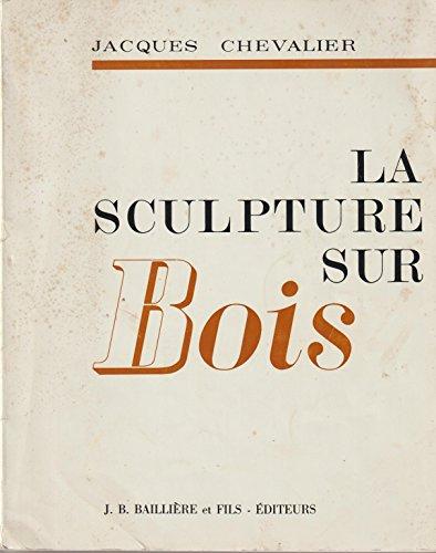 La sculpture sur bois par Chevalier Jacques